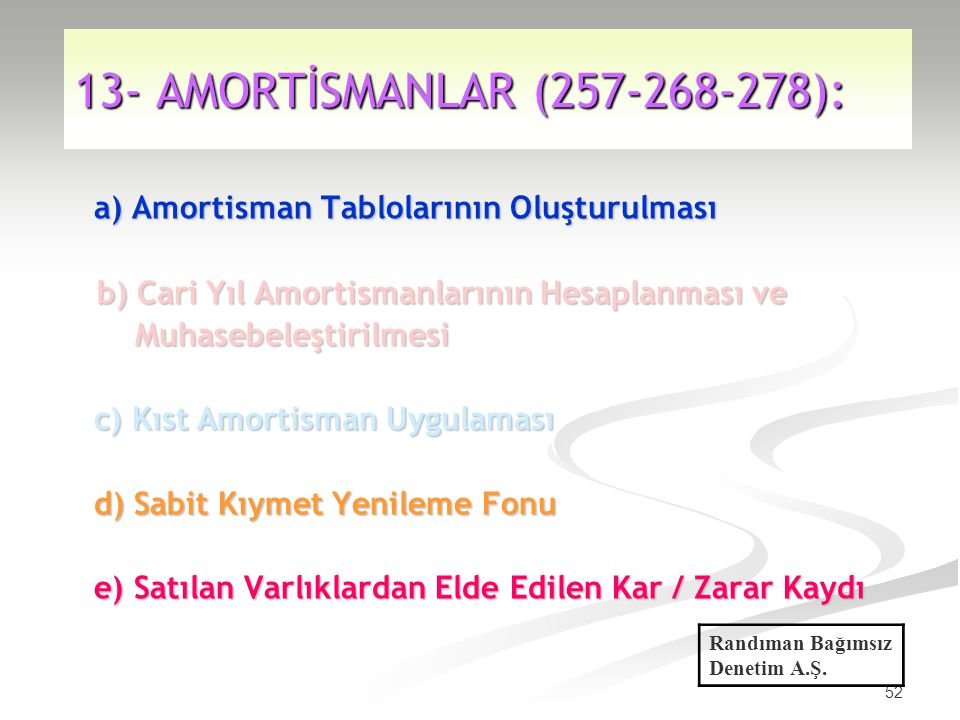 13- AMORTİSMANLAR (257-268-278): a) Amortisman Tablolarının Oluşturulması. b) Cari Yıl Amortismanlarının Hesaplanması ve.