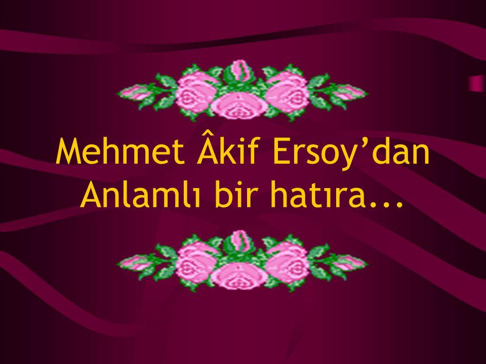 Mehmet Âkif Ersoy'dan Anlamlı bir hatıra...