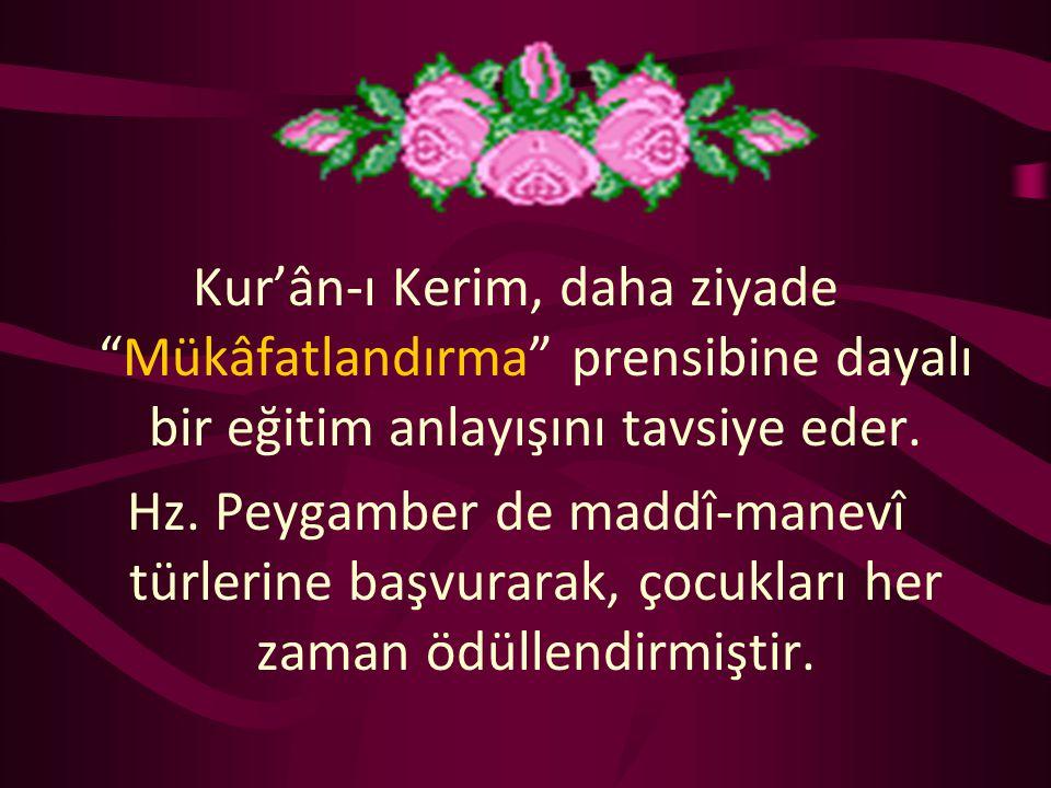 Kur'ân-ı Kerim, daha ziyade Mükâfatlandırma prensibine dayalı bir eğitim anlayışını tavsiye eder.
