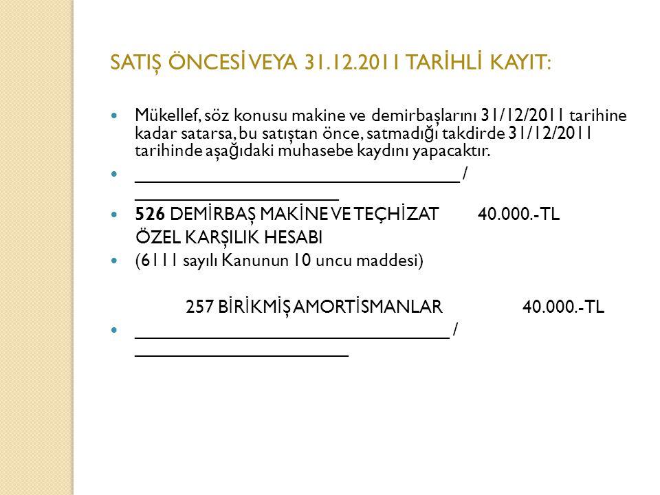 SATIŞ ÖNCESİ VEYA 31.12.2011 TARİHLİ KAYIT: