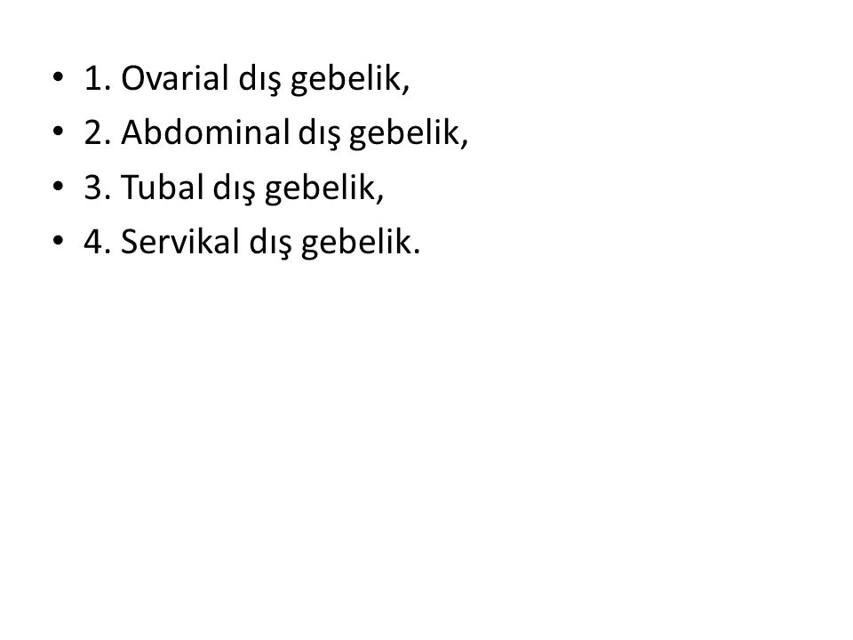 1. Ovarial dış gebelik, 2. Abdominal dış gebelik, 3. Tubal dış gebelik, 4. Servikal dış gebelik.