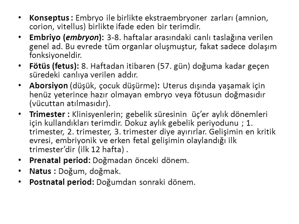 Konseptus : Embryo ile birlikte ekstraembryoner zarları (amnion, corion, vitellus) birlikte ifade eden bir terimdir.