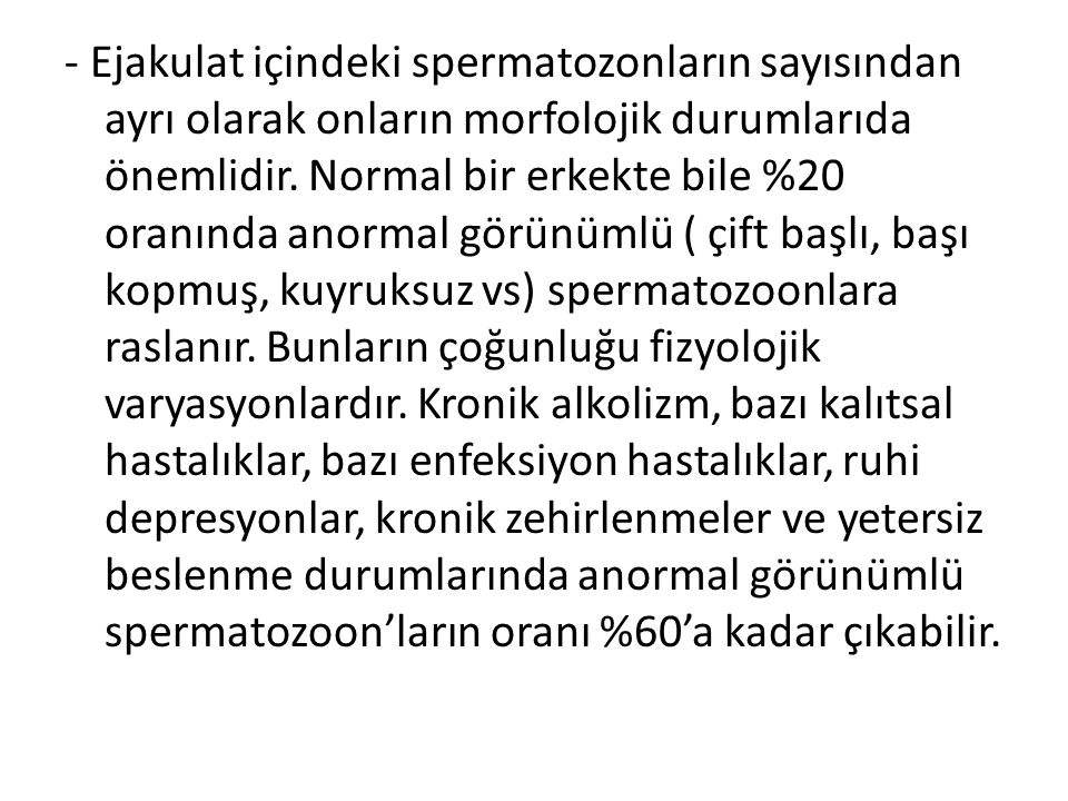 - Ejakulat içindeki spermatozonların sayısından ayrı olarak onların morfolojik durumlarıda önemlidir.