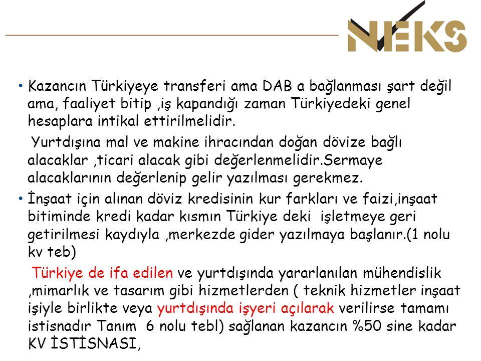 Kazancın Türkiyeye transferi ama DAB a bağlanması şart değil ama, faaliyet bitip ,iş kapandığı zaman Türkiyedeki genel hesaplara intikal ettirilmelidir.