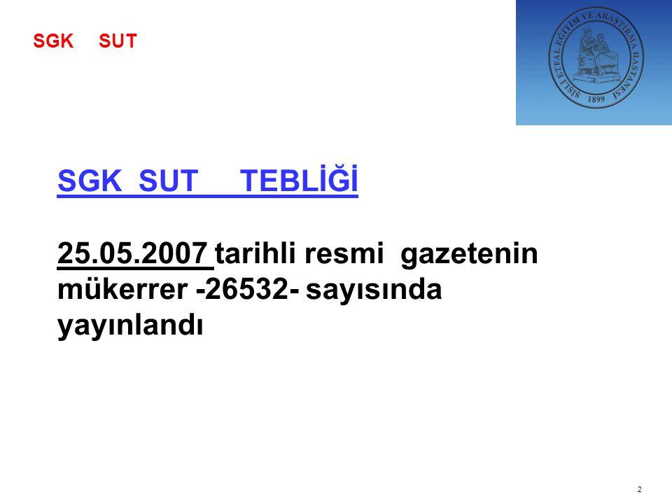 SGK SUT SGK SUT TEBLİĞİ 25.05.2007 tarihli resmi gazetenin mükerrer -26532- sayısında yayınlandı.