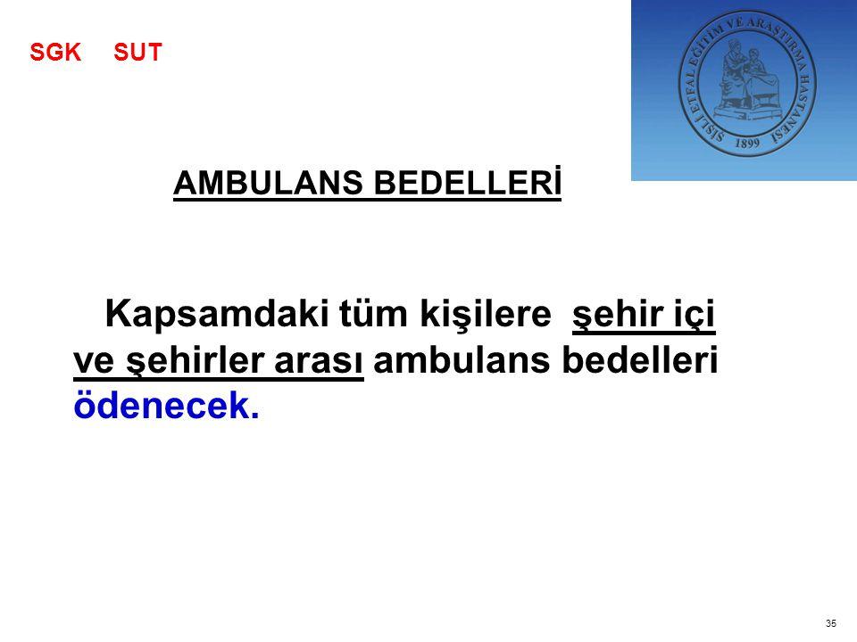 SGK SUT AMBULANS BEDELLERİ. Kapsamdaki tüm kişilere şehir içi ve şehirler arası ambulans bedelleri ödenecek.