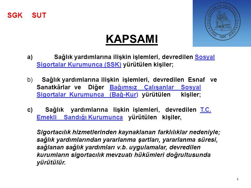 SGK SUT KAPSAMI. Sağlık yardımlarına ilişkin işlemleri, devredilen Sosyal Sigortalar Kurumunca (SSK) yürütülen kişiler;