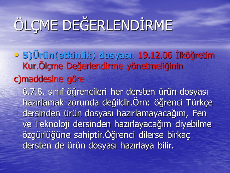 ÖLÇME DEĞERLENDİRME 5)Ürün(etkinlik) dosyası: 19.12.06 İlköğretim Kur.Ölçme Değerlendirme yönetmeliğinin.