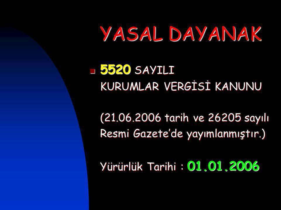 YASAL DAYANAK 5520 SAYILI KURUMLAR VERGİSİ KANUNU