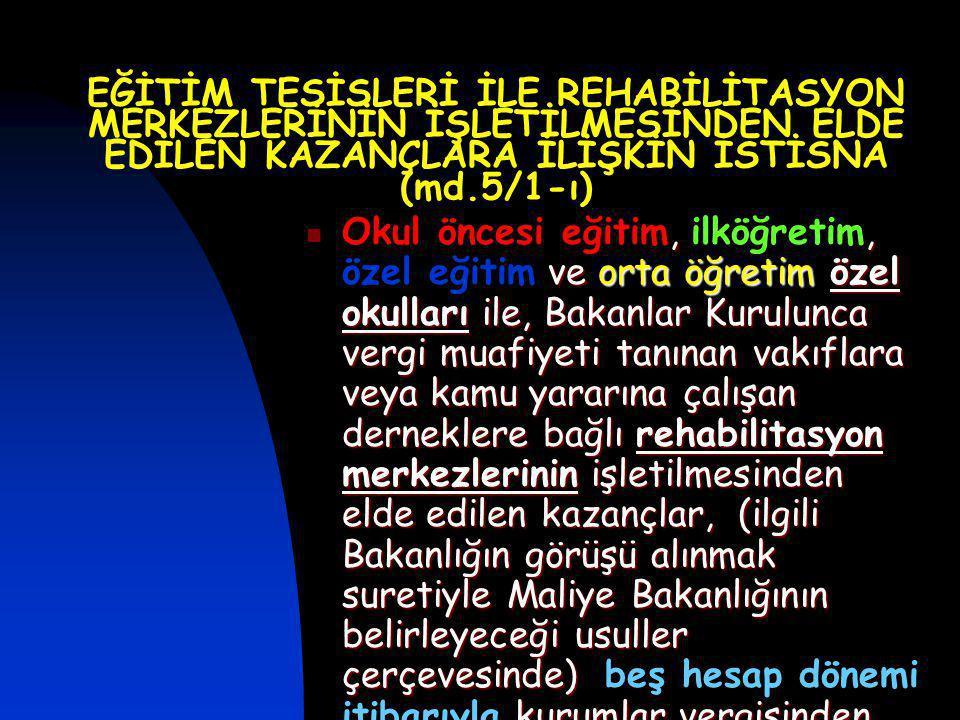 EĞİTİM TESİSLERİ İLE REHABİLİTASYON MERKEZLERİNİN İŞLETİLMESİNDEN ELDE EDİLEN KAZANÇLARA İLİŞKİN İSTİSNA (md.5/1-ı)