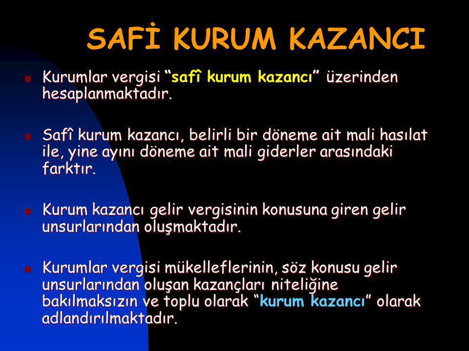 SAFİ KURUM KAZANCI Kurumlar vergisi safî kurum kazancı üzerinden hesaplanmaktadır.