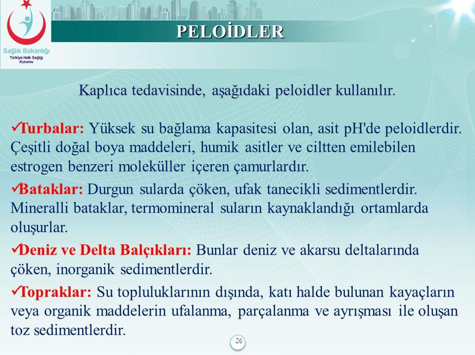 Kaplıca tedavisinde, aşağıdaki peloidler kullanılır.