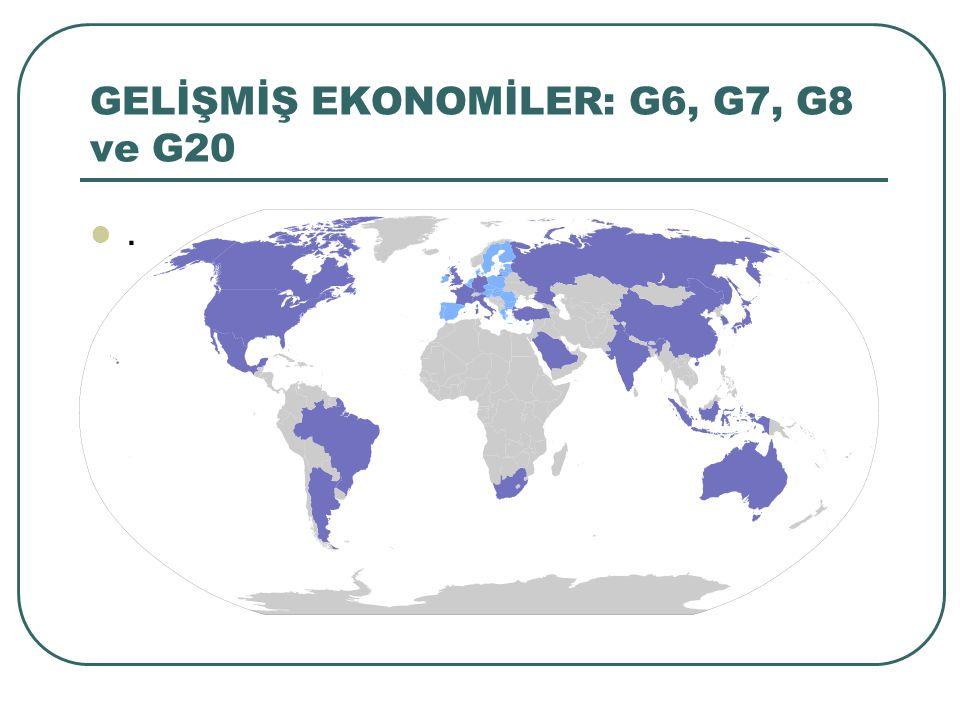 GELİŞMİŞ EKONOMİLER: G6, G7, G8 ve G20