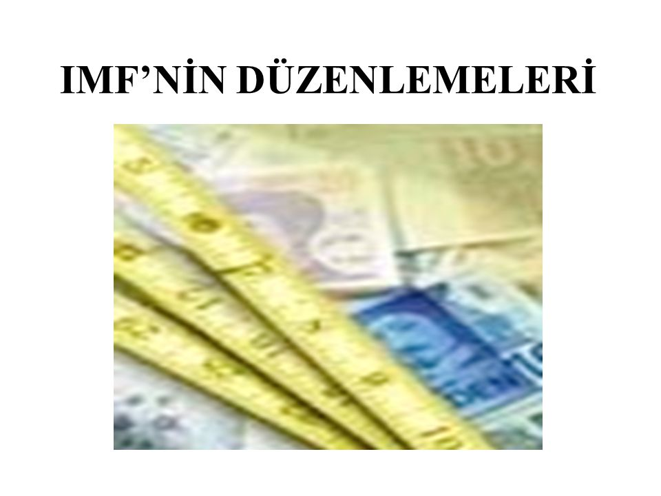 IMF'NİN DÜZENLEMELERİ