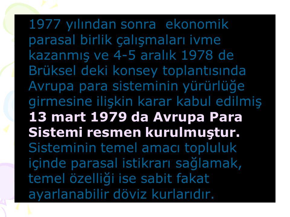 1977 yılından sonra ekonomik parasal birlik çalışmaları ivme kazanmış ve 4-5 aralık 1978 de Brüksel deki konsey toplantısında Avrupa para sisteminin yürürlüğe girmesine ilişkin karar kabul edilmiş 13 mart 1979 da Avrupa Para Sistemi resmen kurulmuştur.
