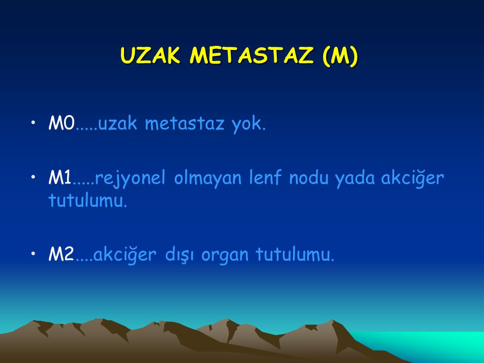 UZAK METASTAZ (M) M0.....uzak metastaz yok.