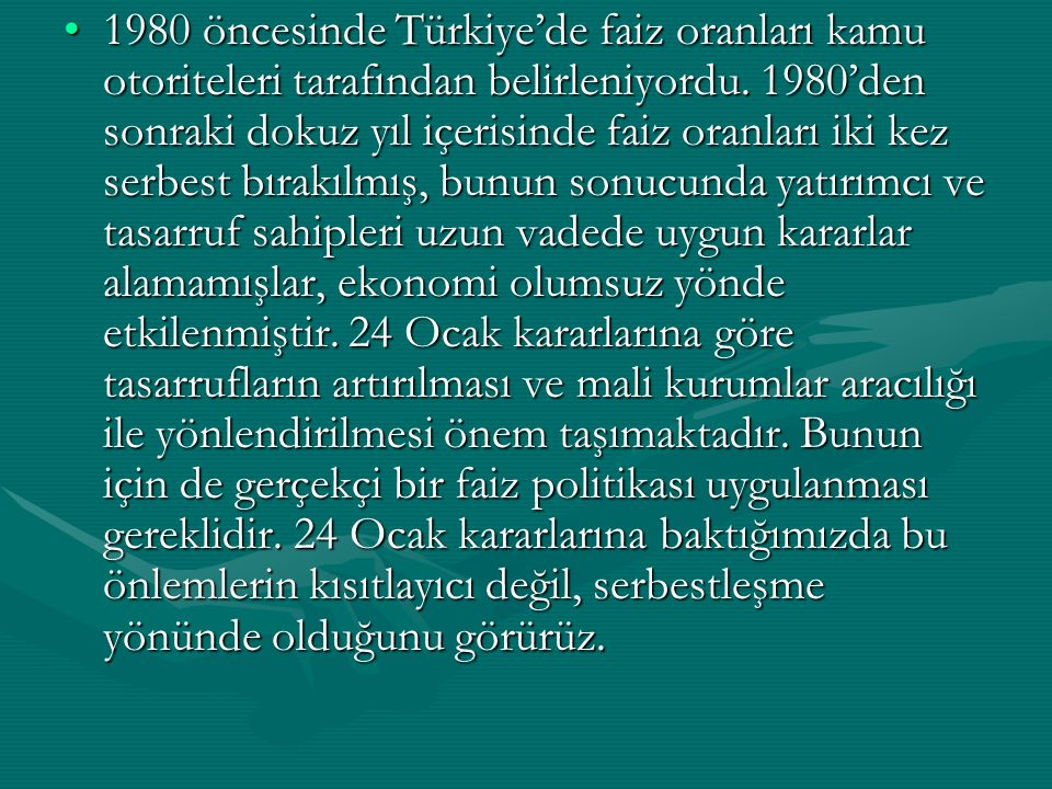 1980 öncesinde Türkiye'de faiz oranları kamu otoriteleri tarafından belirleniyordu.