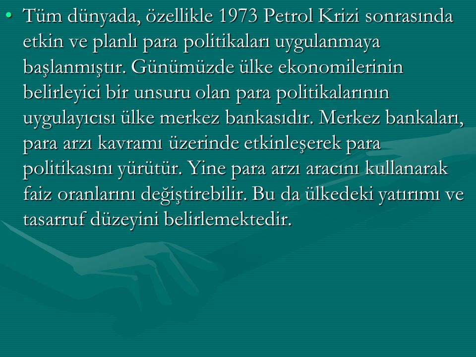 Tüm dünyada, özellikle 1973 Petrol Krizi sonrasında etkin ve planlı para politikaları uygulanmaya başlanmıştır.