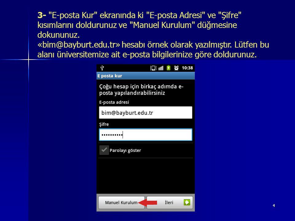 3- E-posta Kur ekranında ki E-posta Adresi ve Şifre kısımlarını doldurunuz ve Manuel Kurulum düğmesine dokununuz.