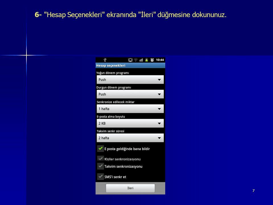 6- Hesap Seçenekleri ekranında İleri düğmesine dokununuz.