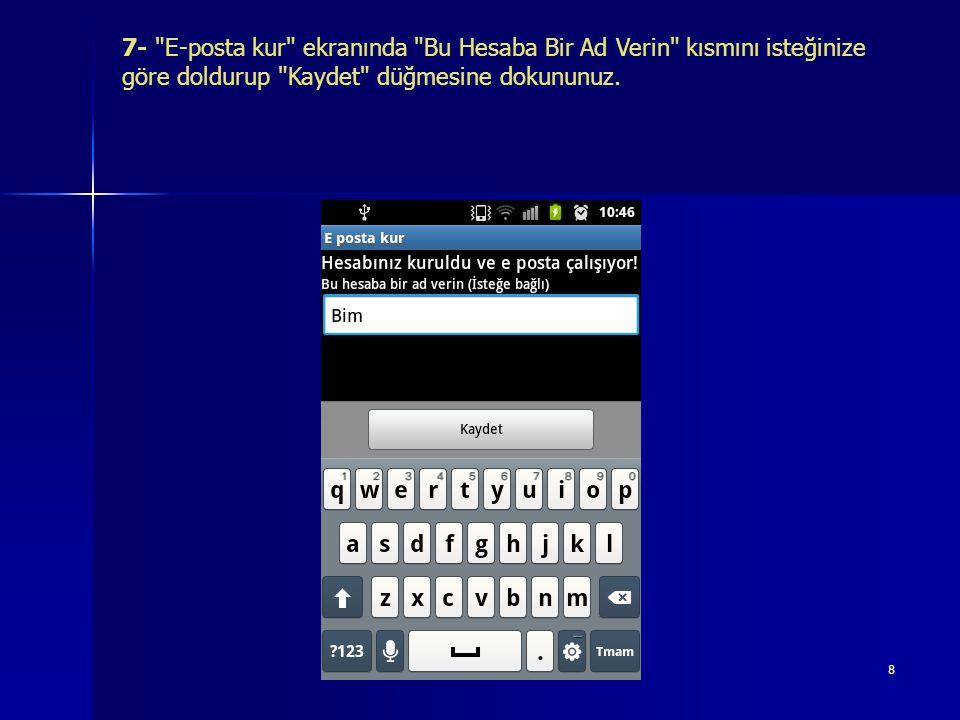 7- E-posta kur ekranında Bu Hesaba Bir Ad Verin kısmını isteğinize göre doldurup Kaydet düğmesine dokununuz.