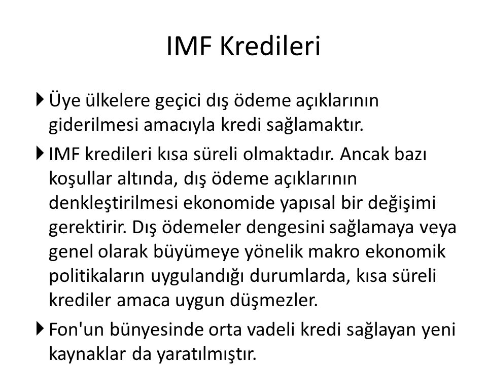 IMF Kredileri Üye ülkelere geçici dış ödeme açıklarının giderilmesi amacıyla kredi sağlamaktır.