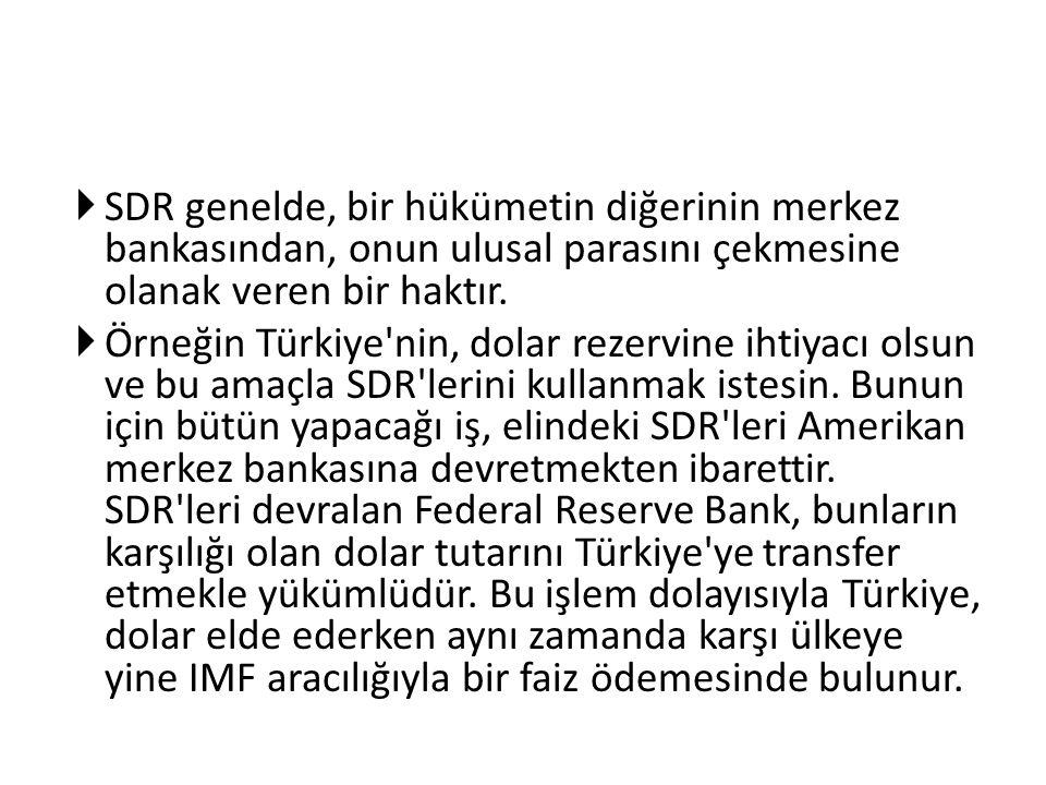SDR genelde, bir hükümetin diğerinin merkez bankasından, onun ulusal parasını çekmesine olanak veren bir haktır.