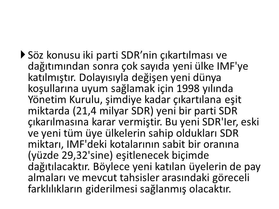 Söz konusu iki parti SDR'nin çıkartılması ve dağıtımından sonra çok sayıda yeni ülke IMF ye katılmıştır.
