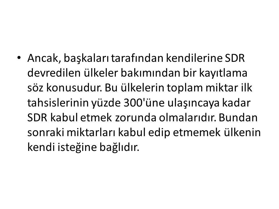 Ancak, başkaları tarafından kendilerine SDR devredilen ülkeler bakımından bir kayıtlama söz konusudur.