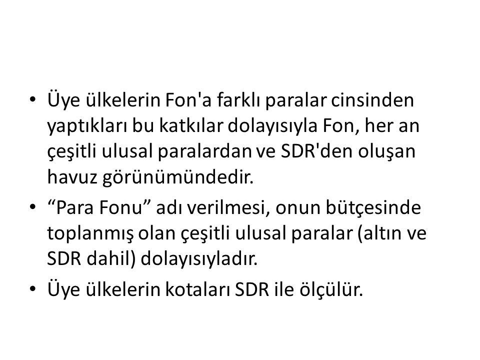 Üye ülkelerin Fon a farklı paralar cinsinden yaptıkları bu katkılar dolayısıyla Fon, her an çeşitli ulusal paralardan ve SDR den oluşan havuz görünümündedir.