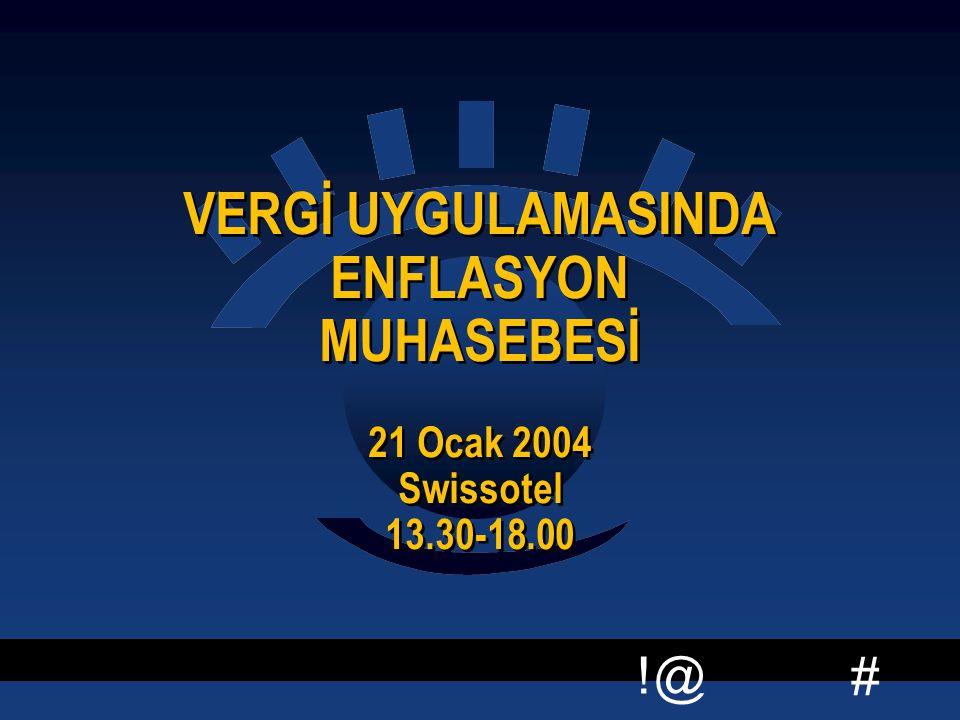 VERGİ UYGULAMASINDA ENFLASYON MUHASEBESİ 21 Ocak 2004 Swissotel 13