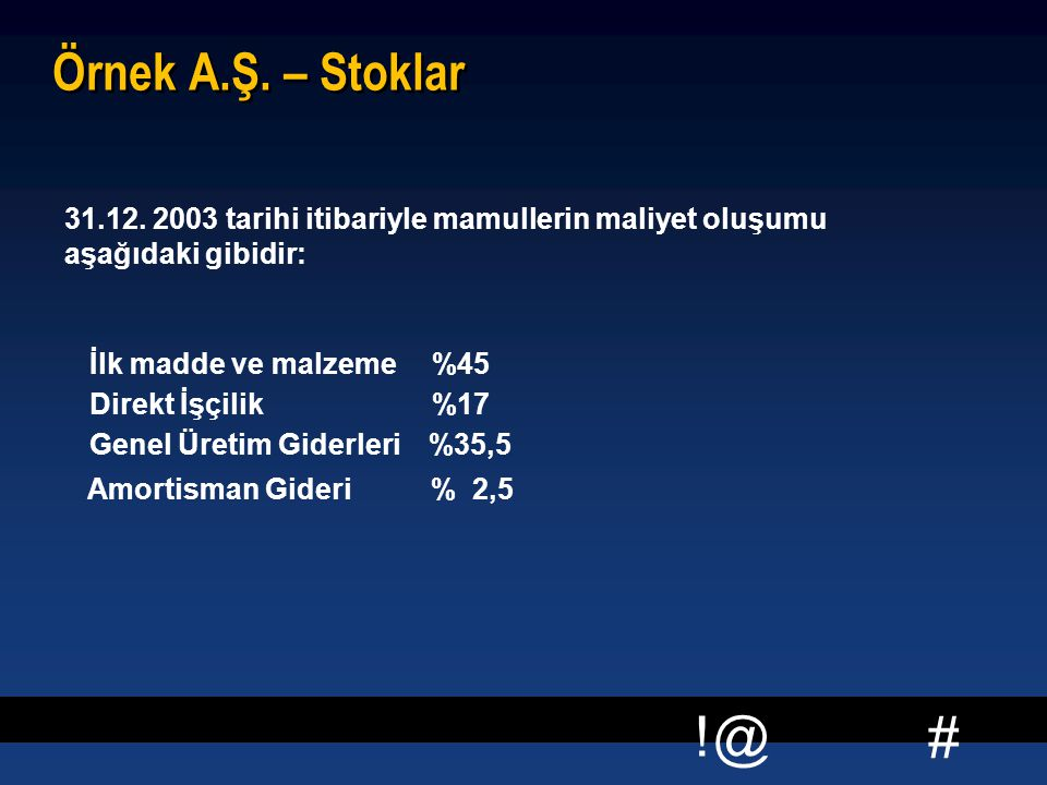 Örnek A.Ş. – Stoklar 31.12. 2003 tarihi itibariyle mamullerin maliyet oluşumu. aşağıdaki gibidir: İlk madde ve malzeme.