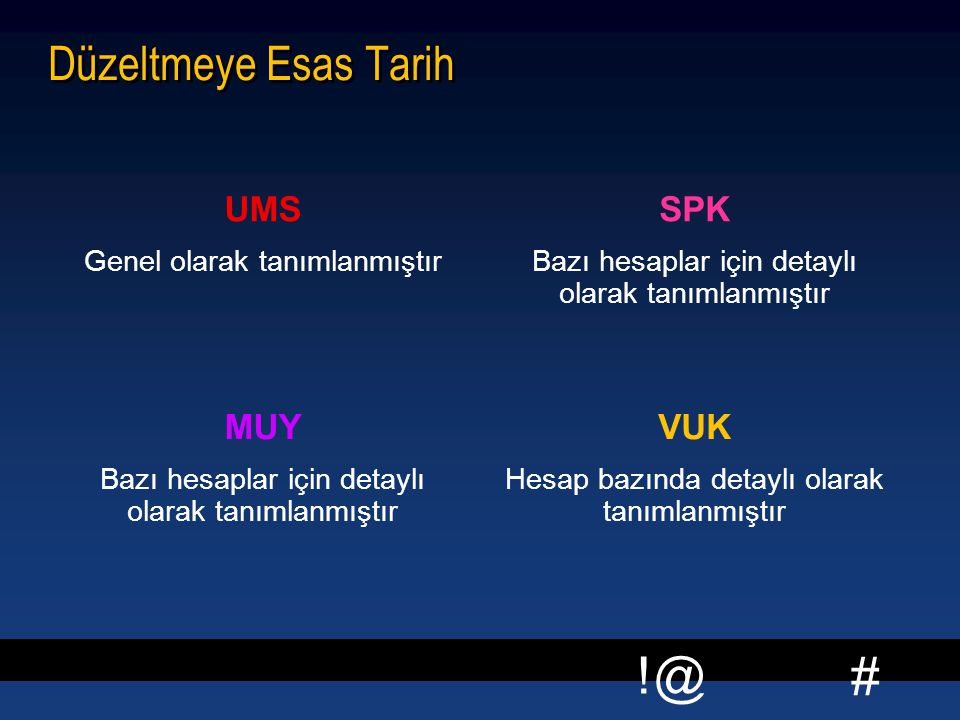 Düzeltmeye Esas Tarih UMS SPK MUY VUK Genel olarak tanımlanmıştır