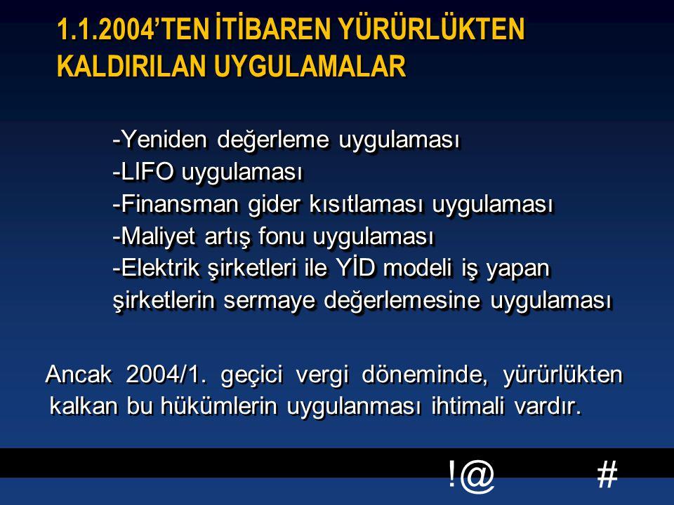1.1.2004'TEN İTİBAREN YÜRÜRLÜKTEN KALDIRILAN UYGULAMALAR