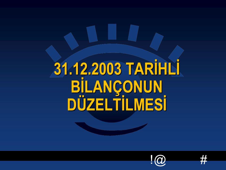 31.12.2003 TARİHLİ BİLANÇONUN DÜZELTİLMESİ
