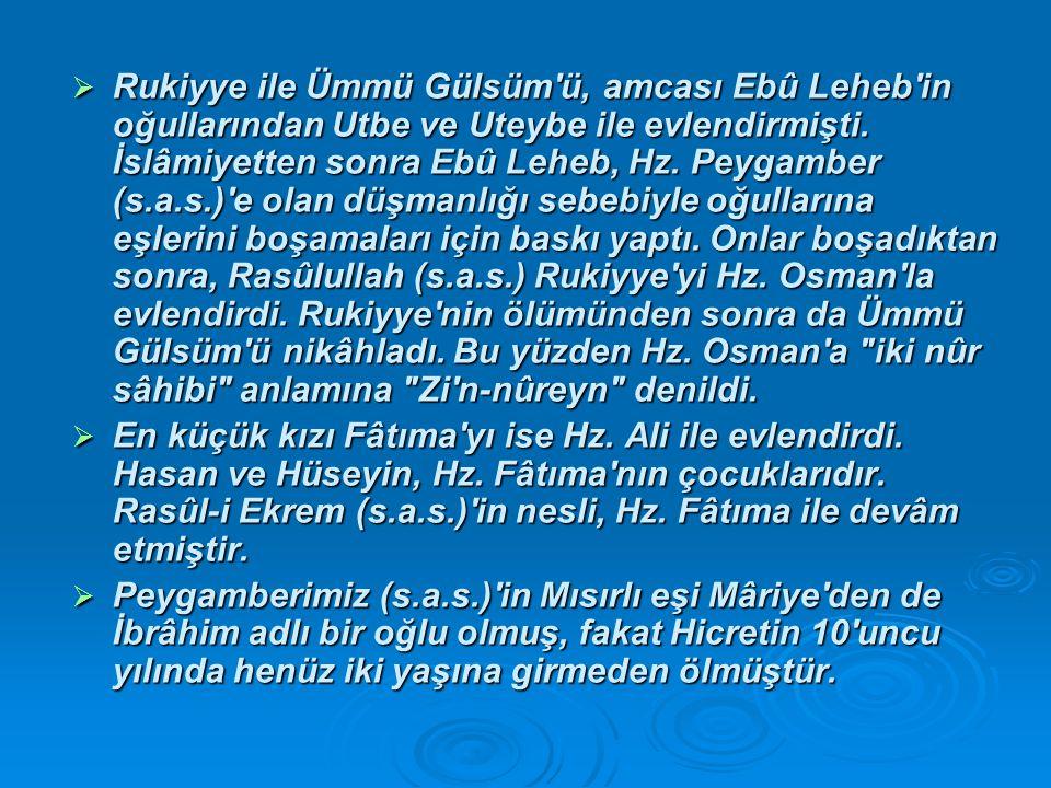 Rukiyye ile Ümmü Gülsüm ü, amcası Ebû Leheb in oğullarından Utbe ve Uteybe ile evlendirmişti. İslâmiyetten sonra Ebû Leheb, Hz. Peygamber (s.a.s.) e olan düşmanlığı sebebiyle oğullarına eşlerini boşamaları için baskı yaptı. Onlar boşadıktan sonra, Rasûlullah (s.a.s.) Rukiyye yi Hz. Osman la evlendirdi. Rukiyye nin ölümünden sonra da Ümmü Gülsüm ü nikâhladı. Bu yüzden Hz. Osman a iki nûr sâhibi anlamına Zi n-nûreyn denildi.
