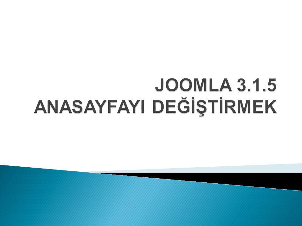 JOOMLA 3.1.5 ANASAYFAYI DEĞİŞTİRMEK