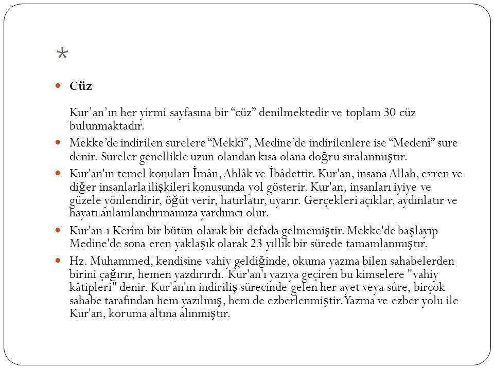* Cüz Kur'an'ın her yirmi sayfasına bir cüz denilmektedir ve toplam 30 cüz bulunmaktadır.