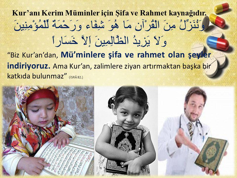 Kur'anı Kerim Müminler için Şifa ve Rahmet kaynağıdır.