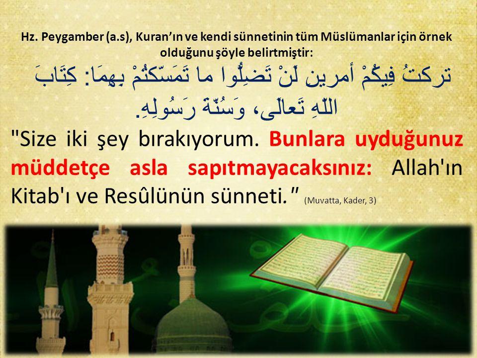 Hz. Peygamber (a.s), Kuran'ın ve kendi sünnetinin tüm Müslümanlar için örnek olduğunu şöyle belirtmiştir: