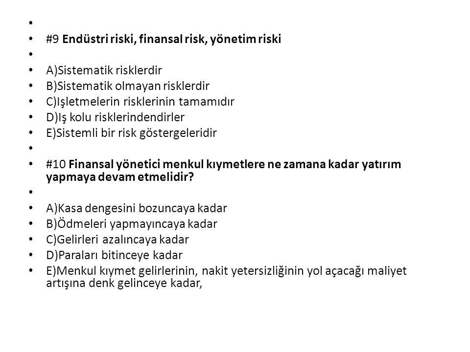 #9 Endüstri riski, finansal risk, yönetim riski. A)Sistematik risklerdir. B)Sistematik olmayan risklerdir.