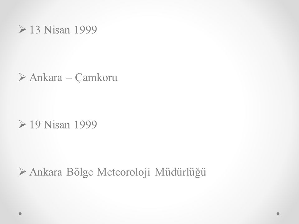 13 Nisan 1999 Ankara – Çamkoru 19 Nisan 1999 Ankara Bölge Meteoroloji Müdürlüğü