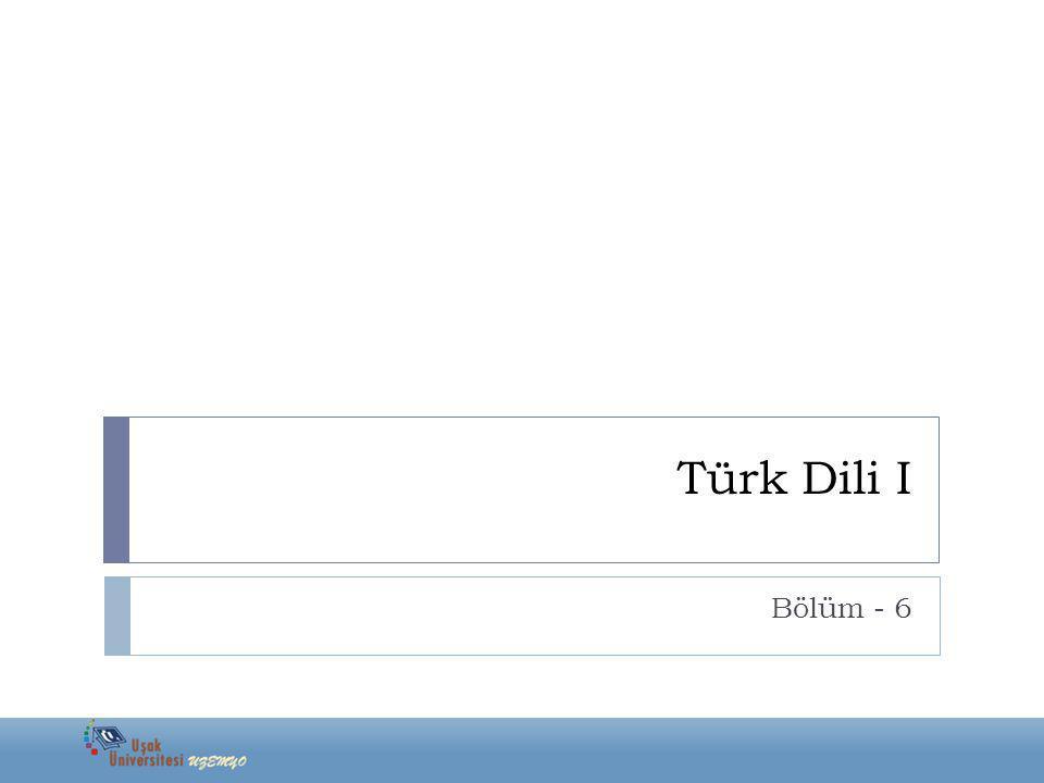 Türk Dili I Bölüm - 6