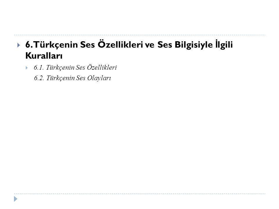 6. Türkçenin Ses Özellikleri ve Ses Bilgisiyle İlgili Kuralları