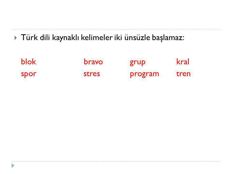 Türk dili kaynaklı kelimeler iki ünsüzle başlamaz: