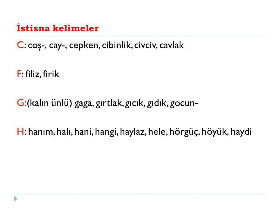 C: coş-, cay-, cepken, cibinlik, civciv, cavlak F: filiz, firik