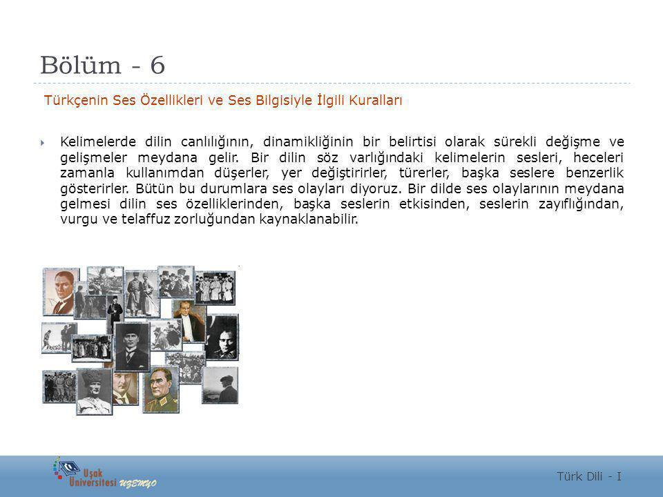 Bölüm - 6 Türkçenin Ses Özellikleri ve Ses Bilgisiyle İlgili Kuralları
