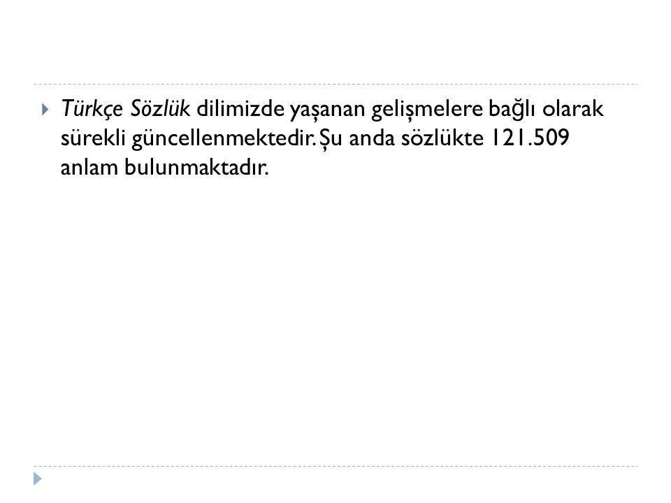 Türkçe Sözlük dilimizde yaşanan gelişmelere bağlı olarak sürekli güncellenmektedir.