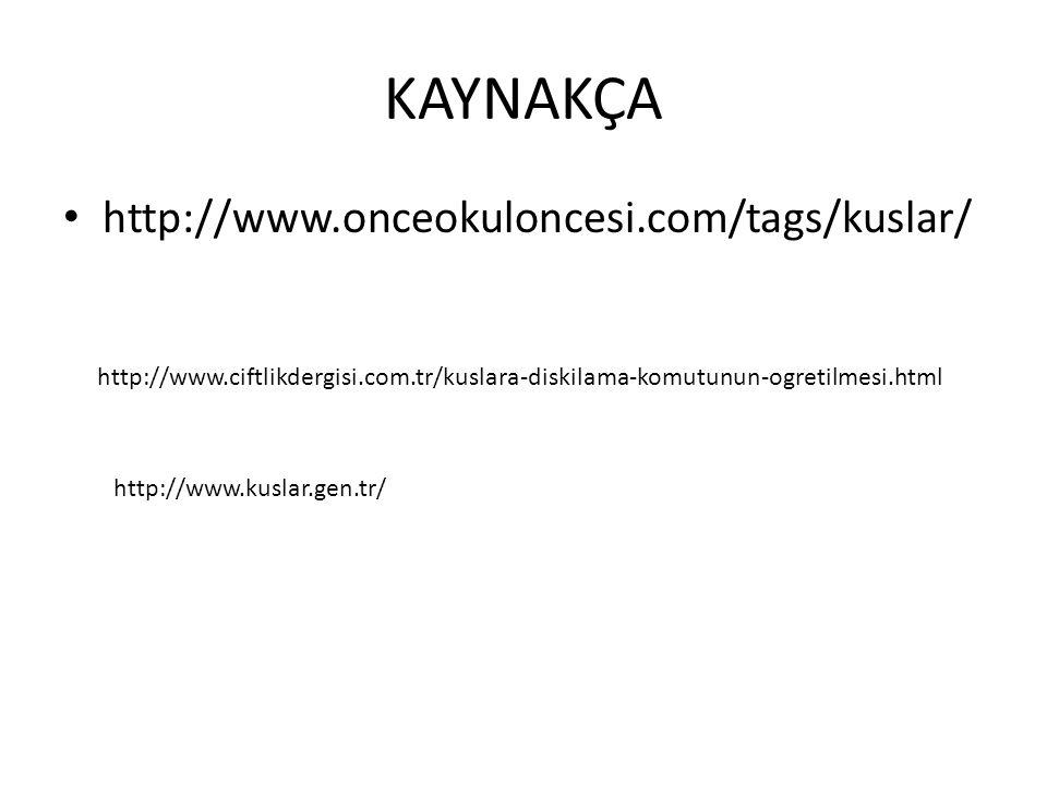 KAYNAKÇA http://www.onceokuloncesi.com/tags/kuslar/