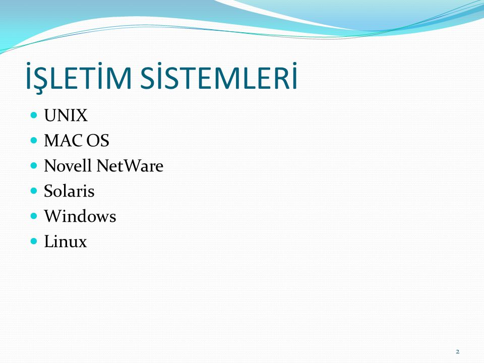 İŞLETİM SİSTEMLERİ UNIX MAC OS Novell NetWare Solaris Windows Linux